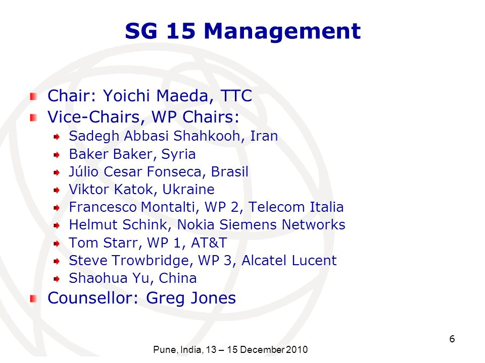 6 SG 15 Management Chair: Yoichi Maeda, TTC Vice-Chairs, WP Chairs: Sadegh Abbasi Shahkooh, Iran Baker Baker, Syria Júlio Cesar Fonseca, Brasil Viktor