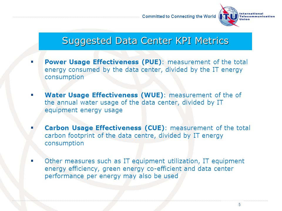 Committed to Connecting the World Power Usage Effectiveness (PUE): measurement of the total energy consumed by the data center, divided by the IT ener