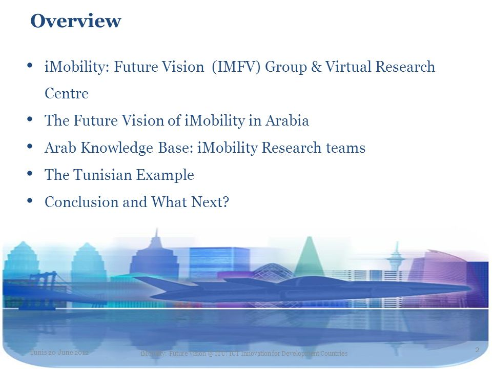 Overview iMobility: Future Vision (IMFV) Group & Virtual Research Centre The Future Vision of iMobility in Arabia Arab Knowledge Base: iMobility Resea