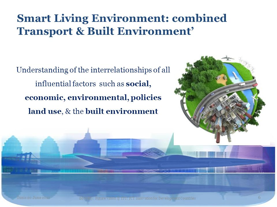 Smart Living Environment: combined Transport & Built Environment Understanding of the interrelationships of all influential factors such as social, ec