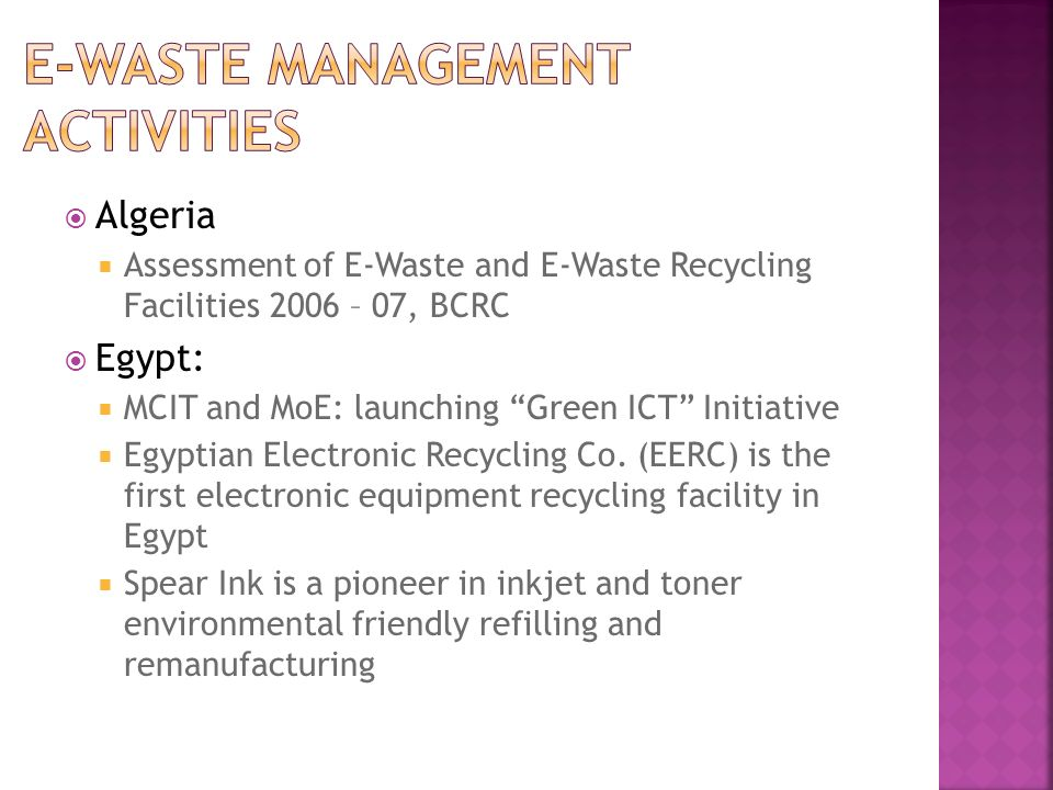 Algeria Assessment of E-Waste and E-Waste Recycling Facilities 2006 – 07, BCRC Egypt: MCIT and MoE: launching Green ICT Initiative Egyptian Electronic Recycling Co.