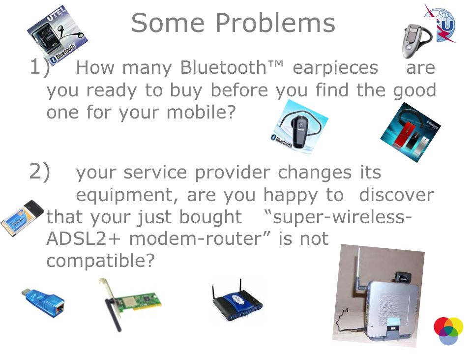 Some Problems 1) How many Bluetooth earpieces are you ready to buy before you find the good one for your mobile? 2) your service provider changes its
