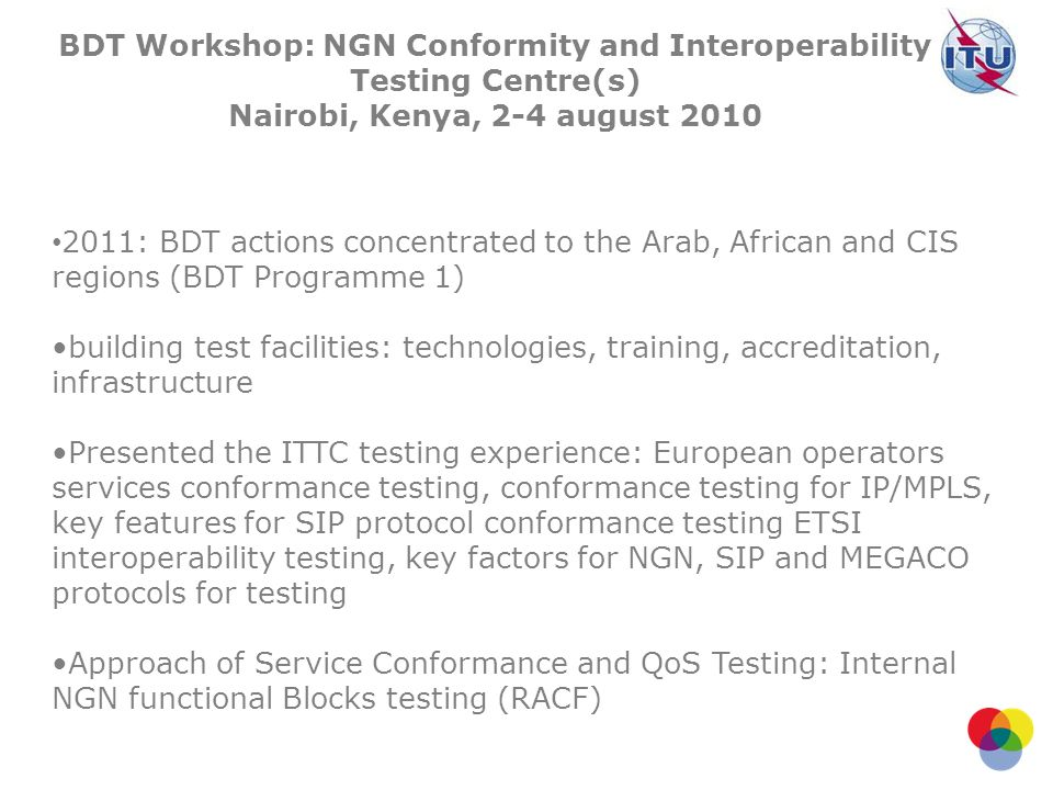 2011: BDT actions concentrated to the Arab, African and CIS regions (BDT Programme 1) building test facilities: technologies, training, accreditation,