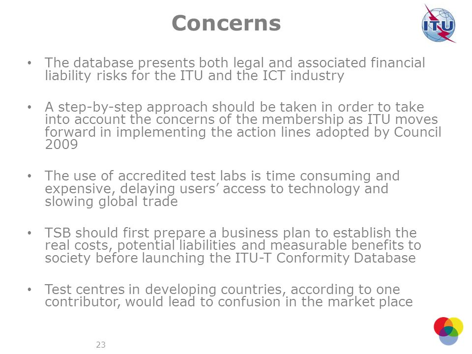 23 Concerns The database presents both legal and associated financial liability risks for the ITU and the ICT industry A step-by-step approach should