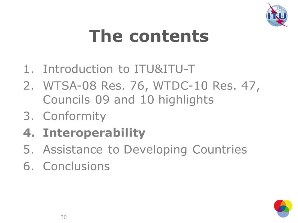 30 The contents 1.Introduction to ITU&ITU-T 2.WTSA-08 Res. 76, WTDC-10 Res. 47, Councils 09 and 10 highlights 3.Conformity 4.Interoperability 5.Assist