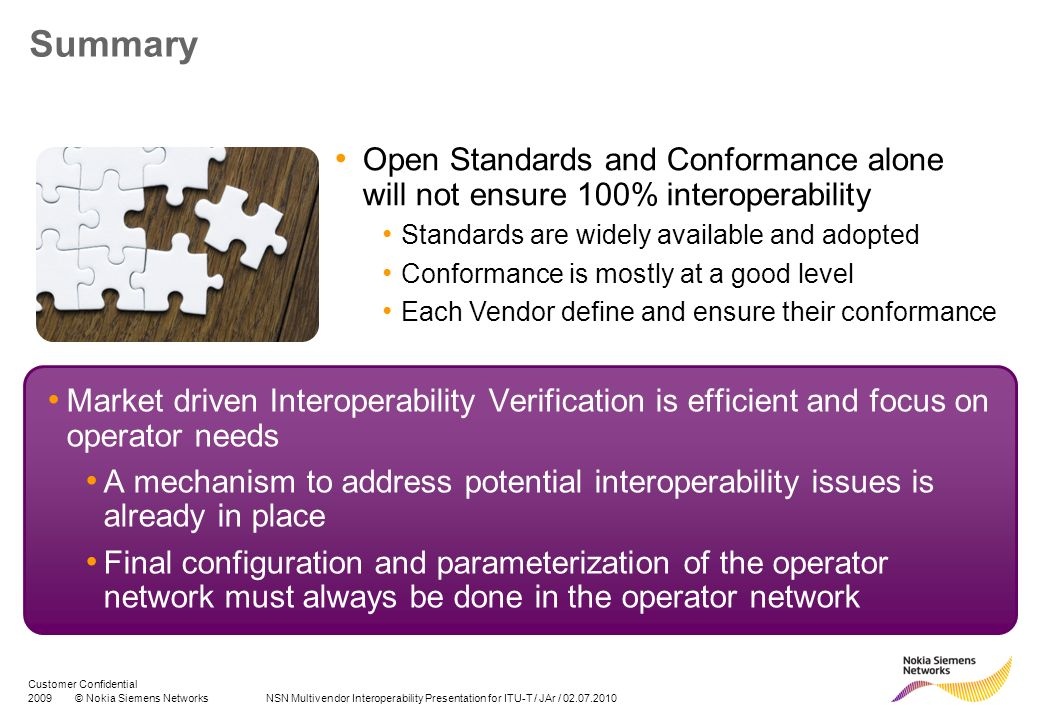 2009© Nokia Siemens Networks NSN Multivendor Interoperability Presentation for ITU-T / JAr / 02.07.2010 Customer Confidential Summary Market driven In