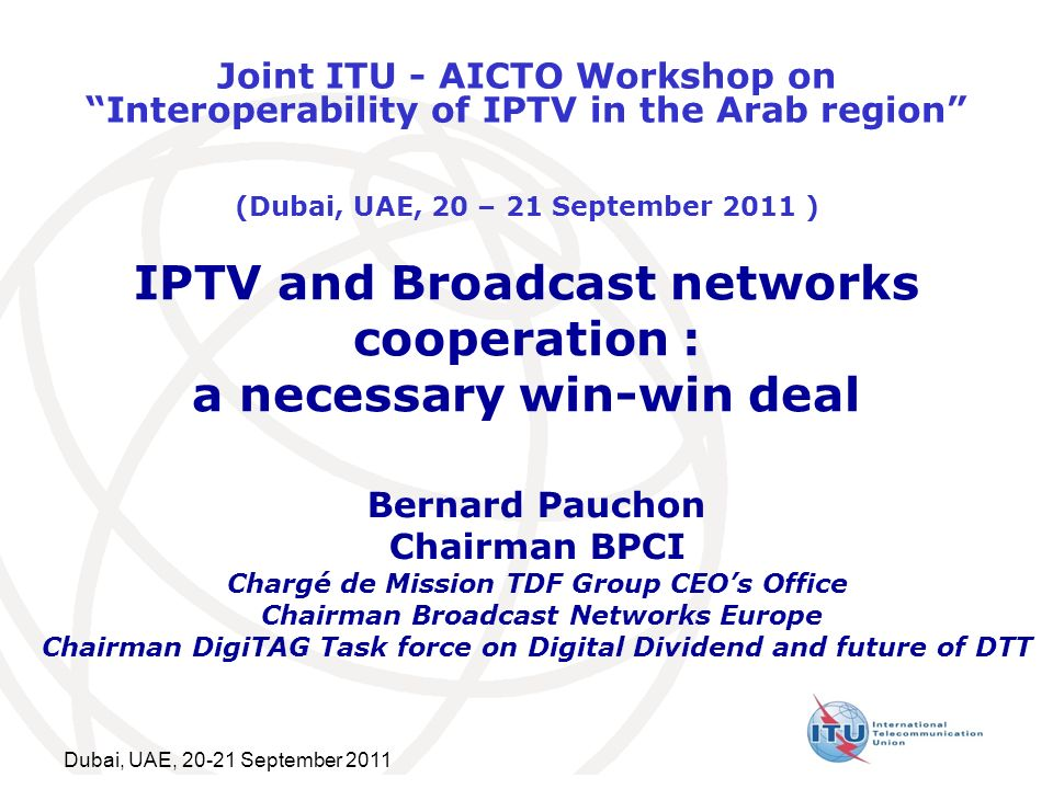 Dubai, UAE, 20-21 September 2011 2 Agenda Characteristics of main types of audio, video and data delivery networks The limitations of broadcast networks and how they react Why IP networks have not been in difficult situation so far, why they are now facing problems and how they react Main current examples of cooperation between IPTV and Broadcast networks Why a similar scenario is the solution for the data explosion in the mobile environment Focus on HbbTV Conclusion