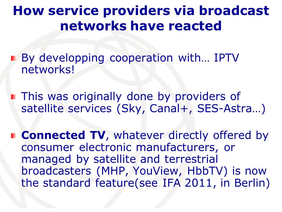 How service providers via broadcast networks have reacted By developping cooperation with… IPTV networks.