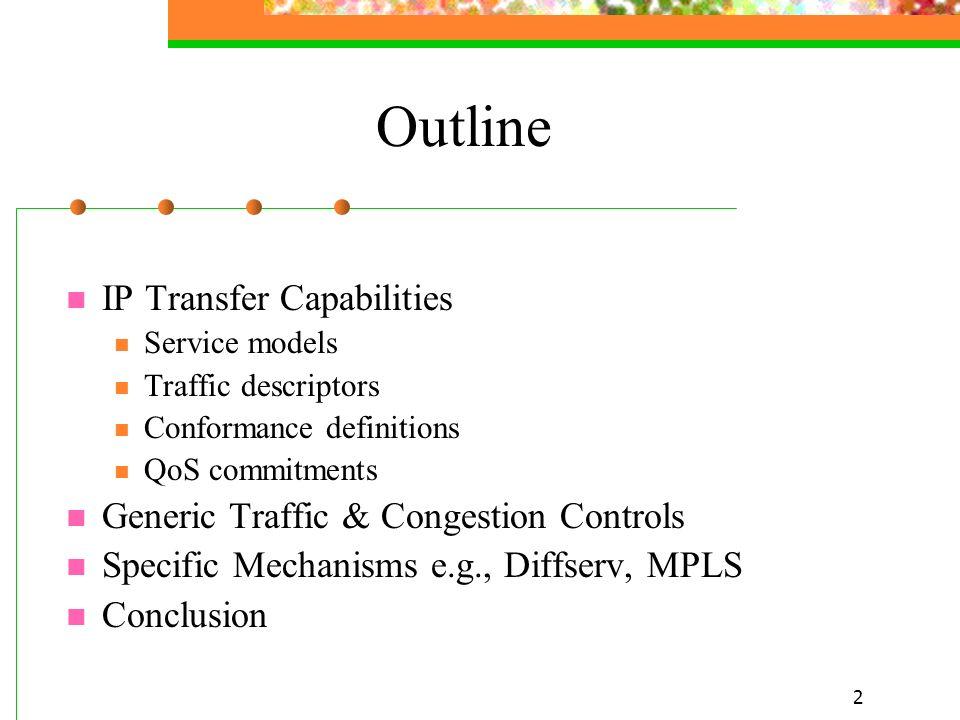 2 Outline IP Transfer Capabilities Service models Traffic descriptors Conformance definitions QoS commitments Generic Traffic & Congestion Controls Sp