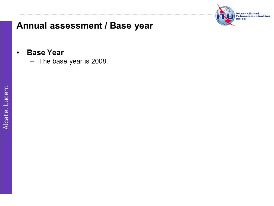 Base Year –The base year is 2008. Annual assessment / Base year Alcatel Lucent