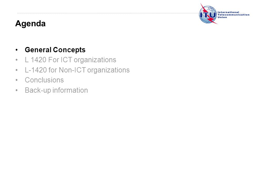 General Concepts L 1420 For ICT organizations L-1420 for Non-ICT organizations Conclusions Back-up information Agenda