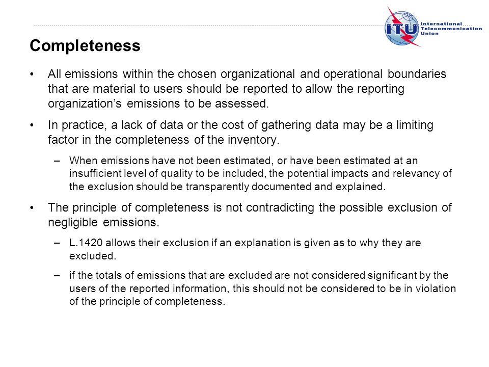 All emissions within the chosen organizational and operational boundaries that are material to users should be reported to allow the reporting organizations emissions to be assessed.