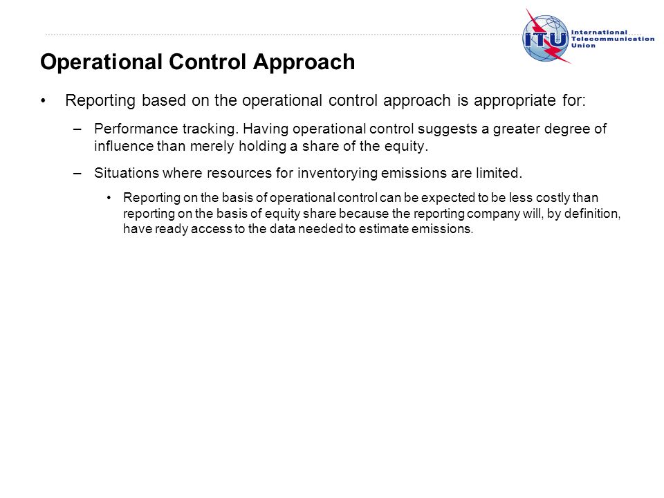 Reporting based on the operational control approach is appropriate for: –Performance tracking.