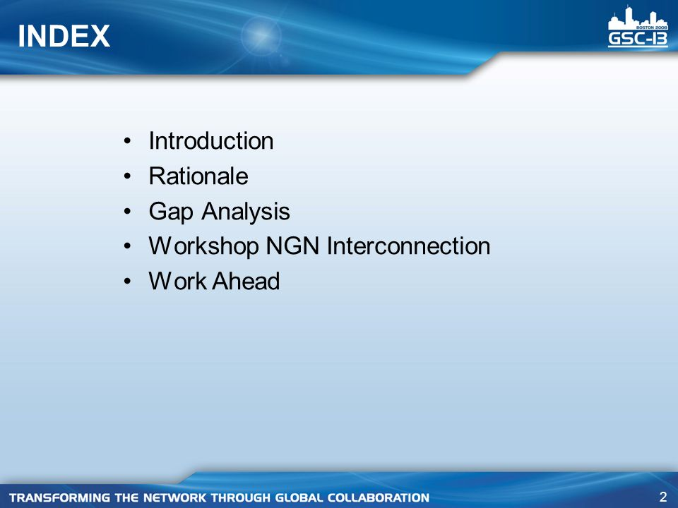 2 INDEX Introduction Rationale Gap Analysis Workshop NGN Interconnection Work Ahead