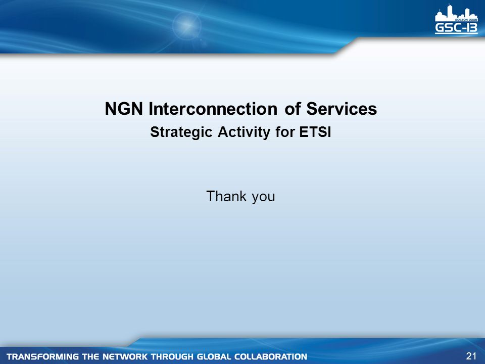 21 NGN Interconnection of Services Strategic Activity for ETSI Thank you