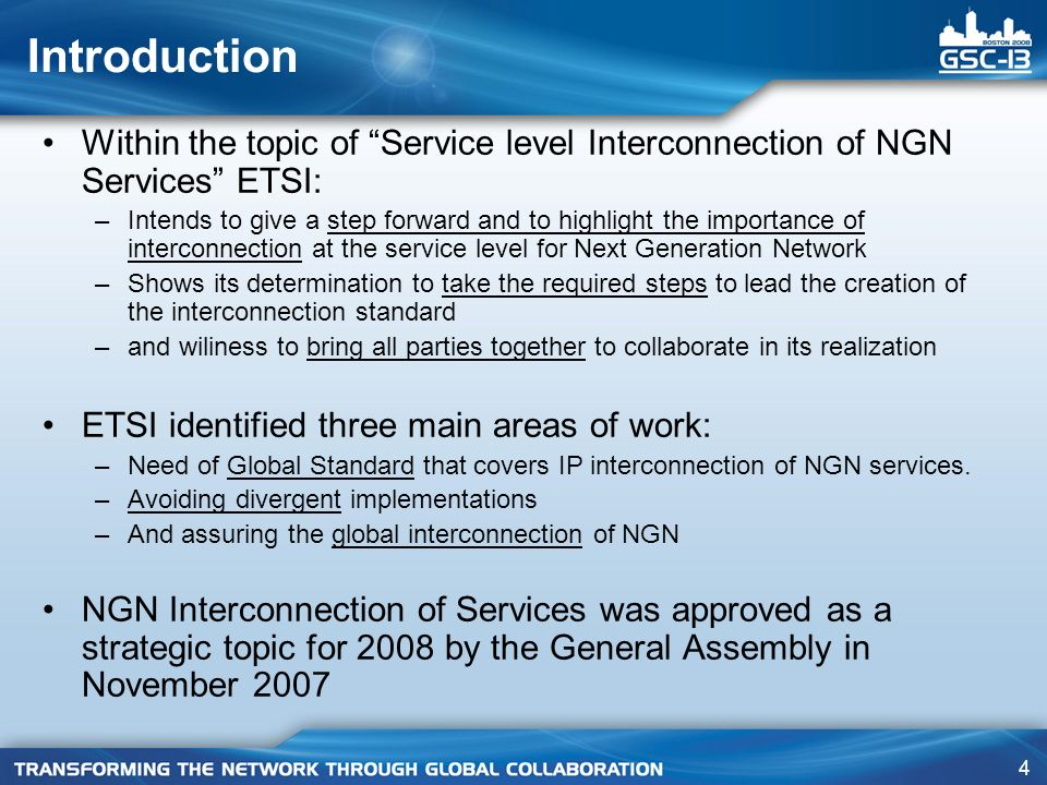 4 Introduction Within the topic of Service level Interconnection of NGN Services ETSI: –Intends to give a step forward and to highlight the importance