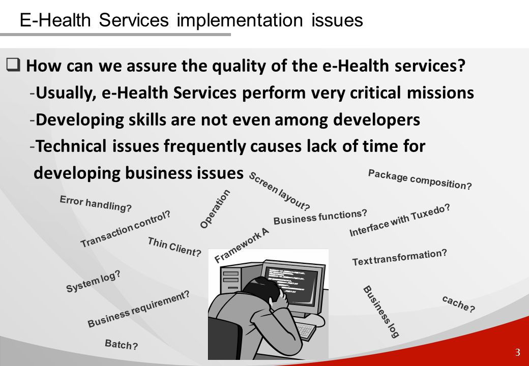 3 E-Health Services implementation issues How can we assure the quality of the e-Health services? -Usually, e-Health Services perform very critical mi