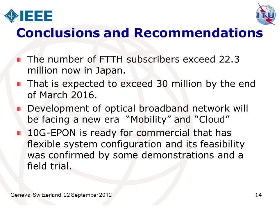 Geneva, Switzerland, 22 September 2012 14 Conclusions and Recommendations The number of FTTH subscribers exceed 22.3 million now in Japan. That is exp