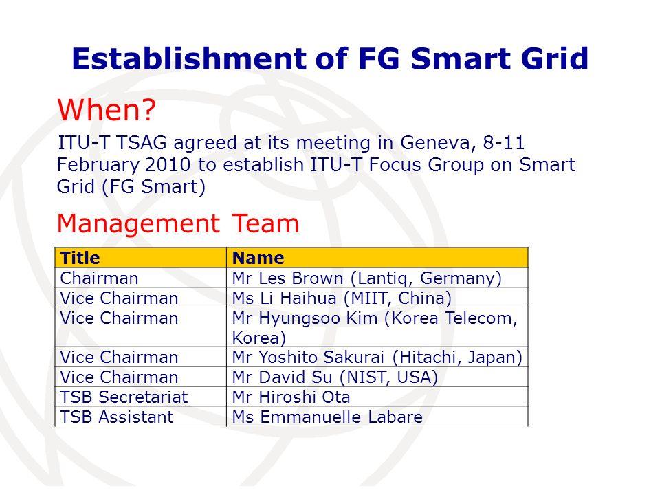 Establishment of FG Smart Grid When? ITU-T TSAG agreed at its meeting in Geneva, 8-11 February 2010 to establish ITU-T Focus Group on Smart Grid (FG S