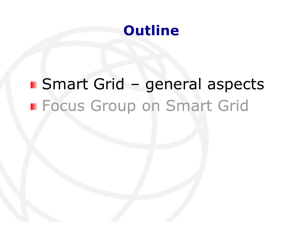 Outline Smart Grid – general aspects Focus Group on Smart Grid