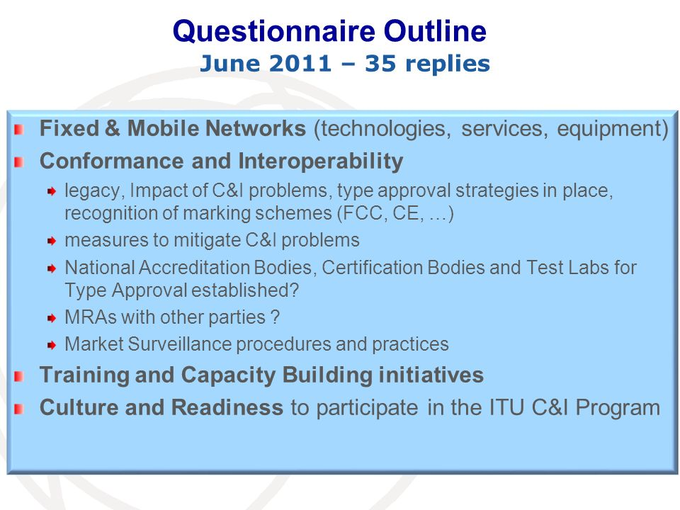 Questionnaire Outline Fixed & Mobile Networks (technologies, services, equipment) Conformance and Interoperability legacy, Impact of C&I problems, typ