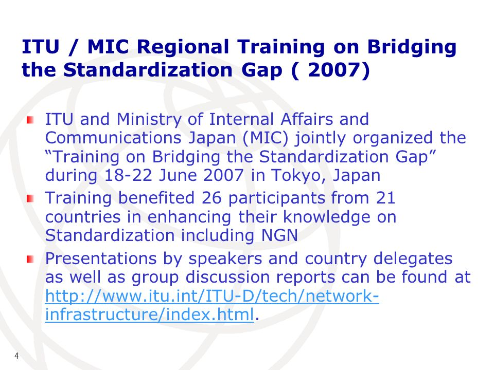 4 ITU / MIC Regional Training on Bridging the Standardization Gap ( 2007) ITU and Ministry of Internal Affairs and Communications Japan (MIC) jointly