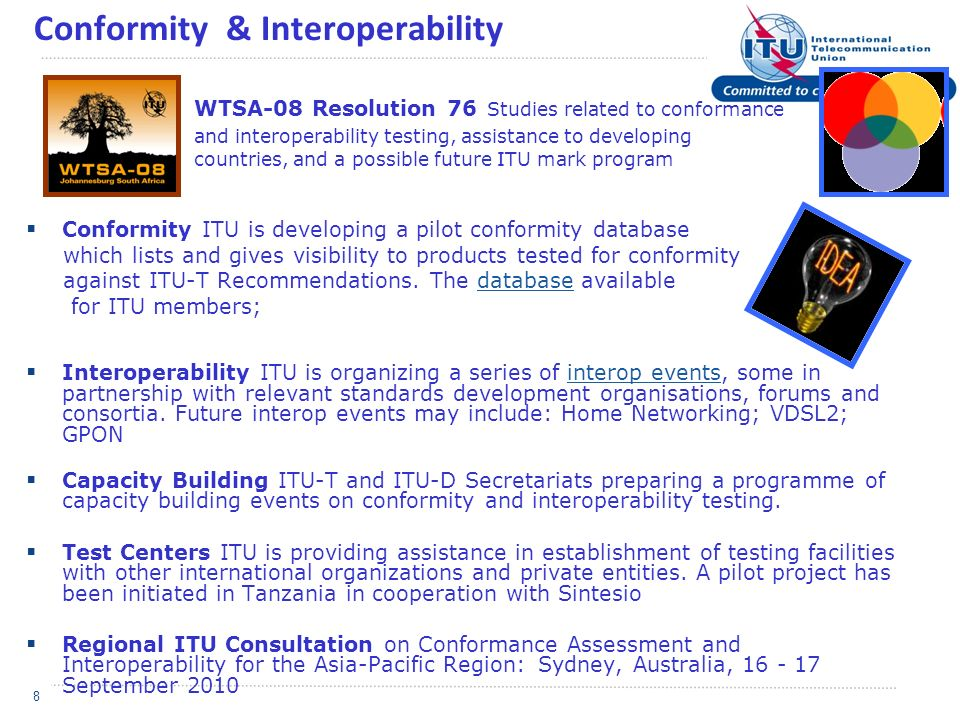 8 Conformity & Interoperability Conformity ITU is developing a pilot conformity database which lists and gives visibility to products tested for conformity against ITU-T Recommendations.