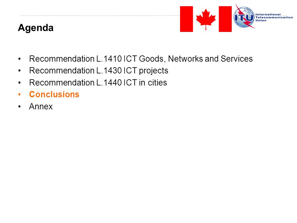 Recommendation L.1410 ICT Goods, Networks and Services Recommendation L.1430 ICT projects Recommendation L.1440 ICT in cities Conclusions Annex Agenda