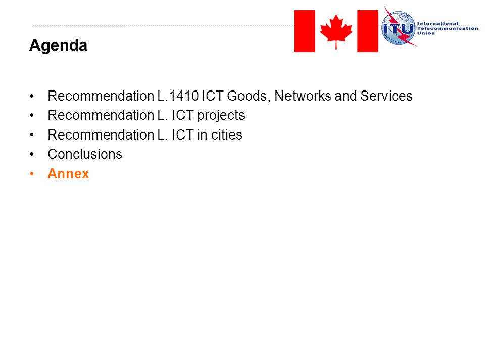 Recommendation L.1410 ICT Goods, Networks and Services Recommendation L. ICT projects Recommendation L. ICT in cities Conclusions Annex Agenda