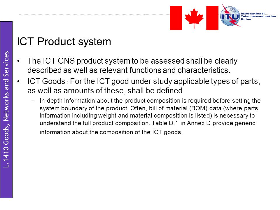 ICT Product system The ICT GNS product system to be assessed shall be clearly described as well as relevant functions and characteristics. ICT Goods :