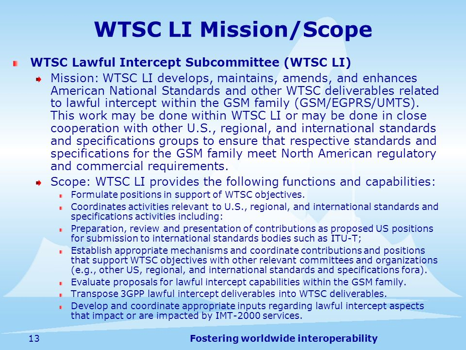 Fostering worldwide interoperability13 WTSC Lawful Intercept Subcommittee (WTSC LI) Mission: WTSC LI develops, maintains, amends, and enhances America