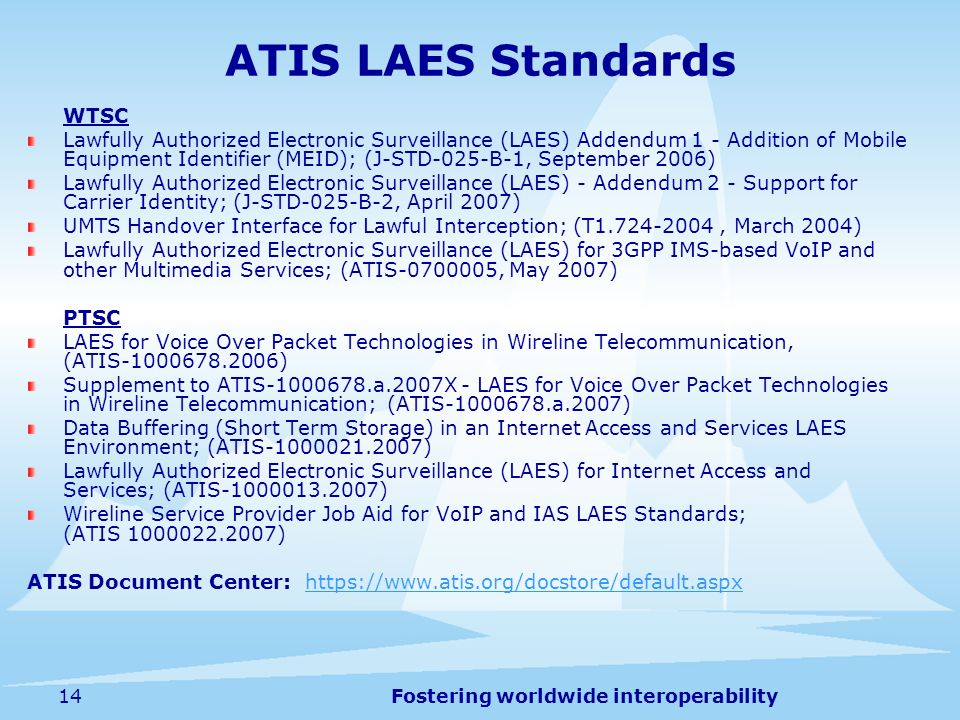 Fostering worldwide interoperability14 ATIS LAES Standards WTSC Lawfully Authorized Electronic Surveillance (LAES) Addendum 1 - Addition of Mobile Equ