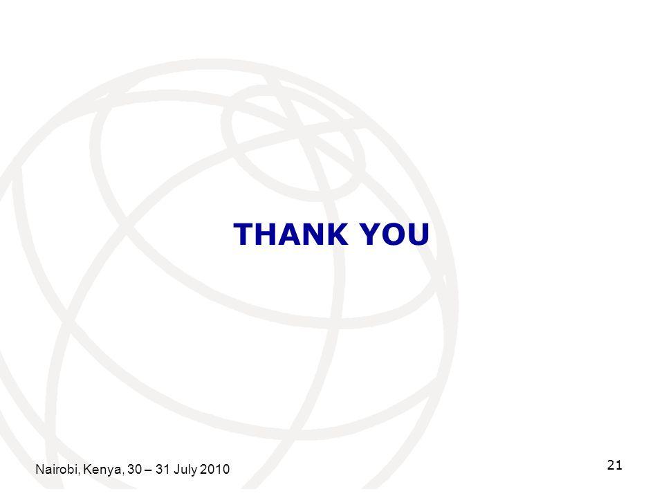 THANK YOU Nairobi, Kenya, 30 – 31 July 2010 21