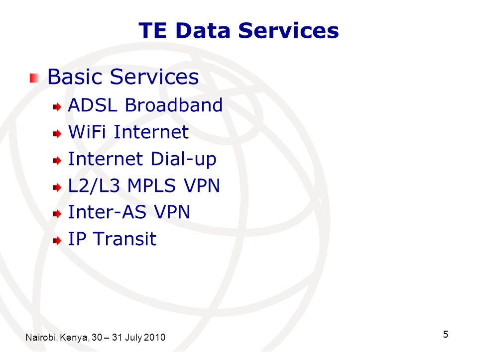 Nairobi, Kenya, 30 – 31 July 2010 5 TE Data Services Basic Services ADSL Broadband WiFi Internet Internet Dial-up L2/L3 MPLS VPN Inter-AS VPN IP Transit