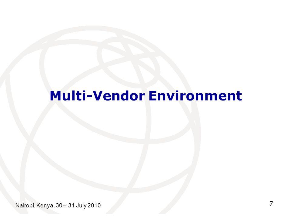 Multi-Vendor Environment Nairobi, Kenya, 30 – 31 July 2010 7