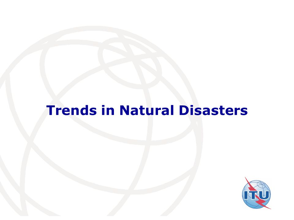 International Telecommunication Union Trends in Natural Disasters