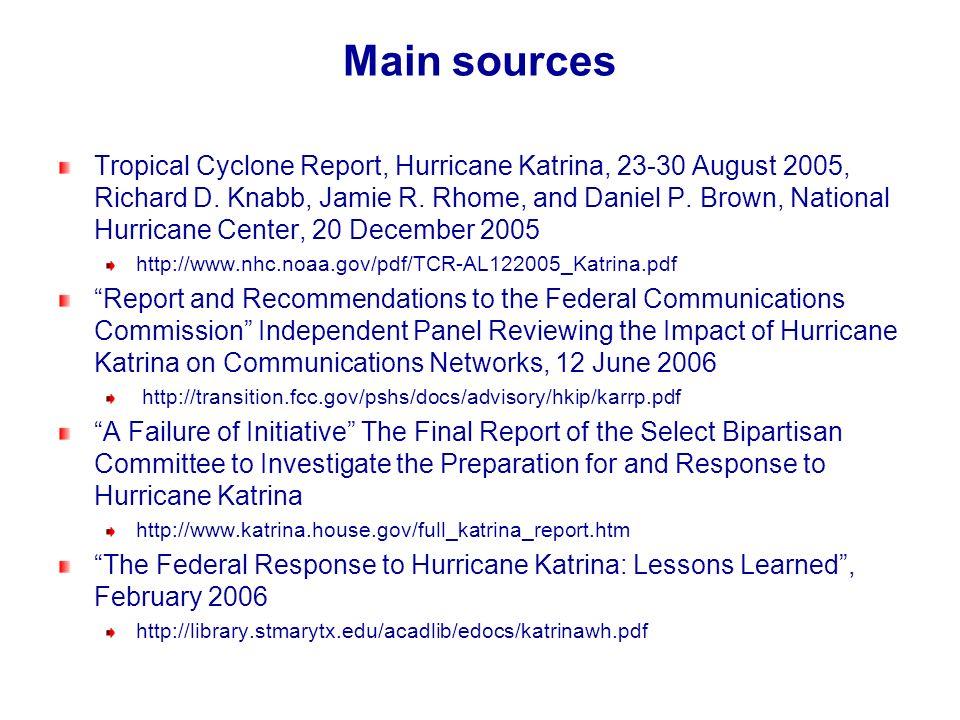 Main sources Tropical Cyclone Report, Hurricane Katrina, 23-30 August 2005, Richard D. Knabb, Jamie R. Rhome, and Daniel P. Brown, National Hurricane