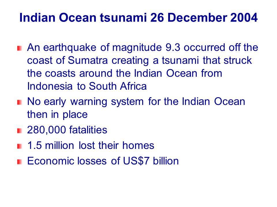 Indian Ocean tsunami 26 December 2004 An earthquake of magnitude 9.3 occurred off the coast of Sumatra creating a tsunami that struck the coasts aroun