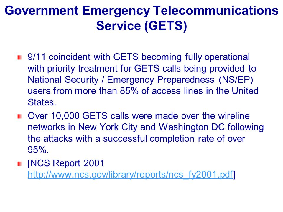 Government Emergency Telecommunications Service (GETS) 9/11 coincident with GETS becoming fully operational with priority treatment for GETS calls bei