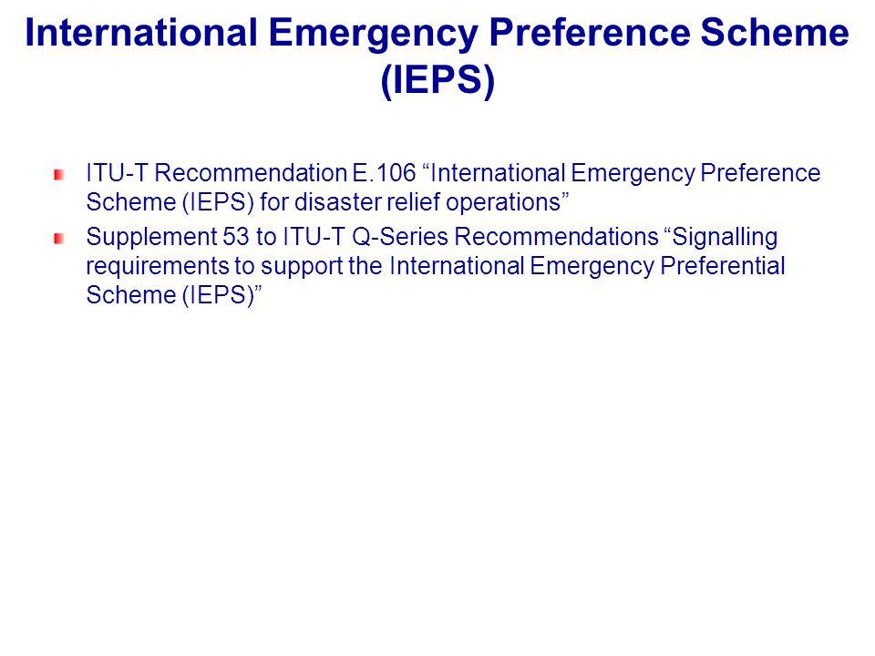 International Emergency Preference Scheme (IEPS) ITU-T Recommendation E.106 International Emergency Preference Scheme (IEPS) for disaster relief opera