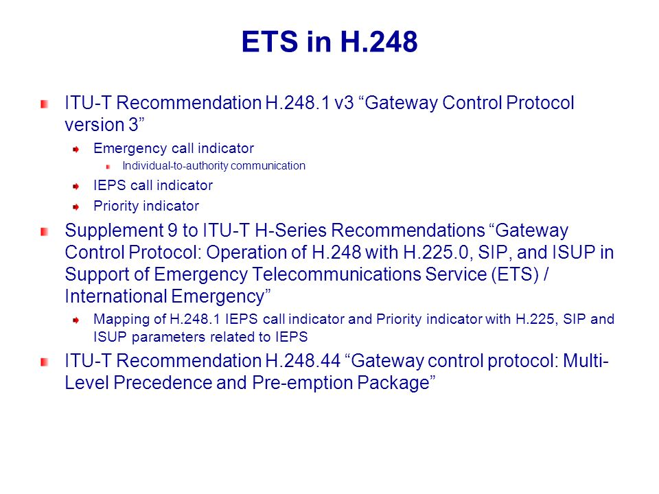 ETS in H.248 ITU-T Recommendation H.248.1 v3 Gateway Control Protocol version 3 Emergency call indicator Individual-to-authority communication IEPS ca