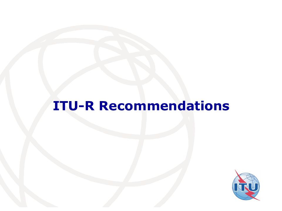 International Telecommunication Union ITU-R Recommendations
