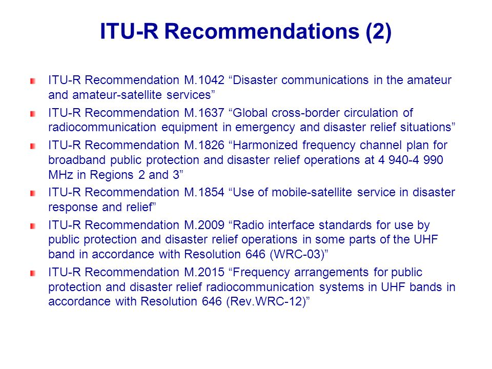 ITU-R Recommendations (2) ITU-R Recommendation M.1042 Disaster communications in the amateur and amateur-satellite services ITU-R Recommendation M.163
