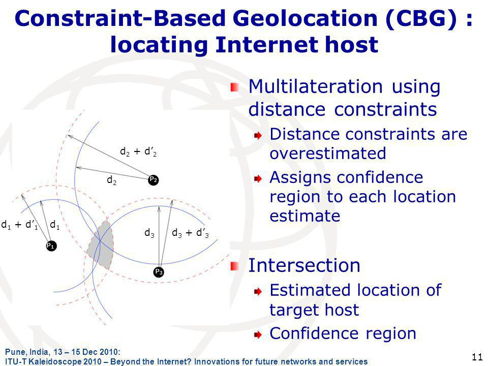 Constraint-Based Geolocation (CBG) : locating Internet host Multilateration using distance constraints Distance constraints are overestimated Assigns