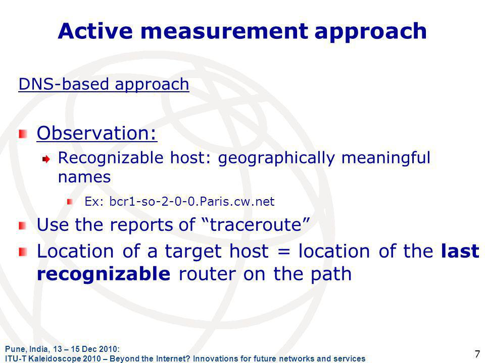 Active measurement approach DNS-based approach Observation: Recognizable host: geographically meaningful names Ex: bcr1-so-2-0-0.Paris.cw.net Use the