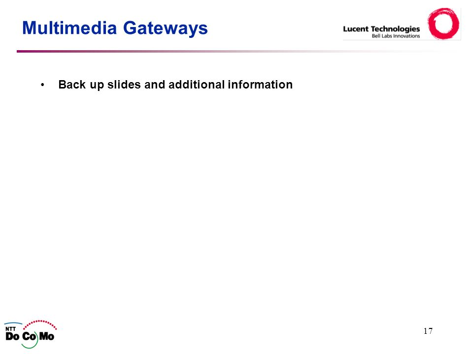 17 Multimedia Gateways Back up slides and additional information
