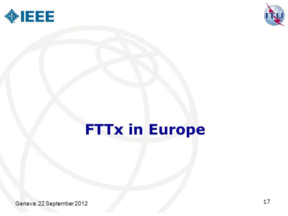 FTTx in Europe Geneva, 22 September 2012 17
