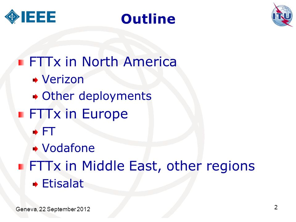 Outline FTTx in North America Verizon Other deployments FTTx in Europe FT Vodafone FTTx in Middle East, other regions Etisalat Geneva, 22 September 20