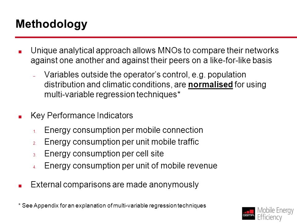 Methodology Unique analytical approach allows MNOs to compare their networks against one another and against their peers on a like-for-like basis – Variables outside the operators control, e.g.