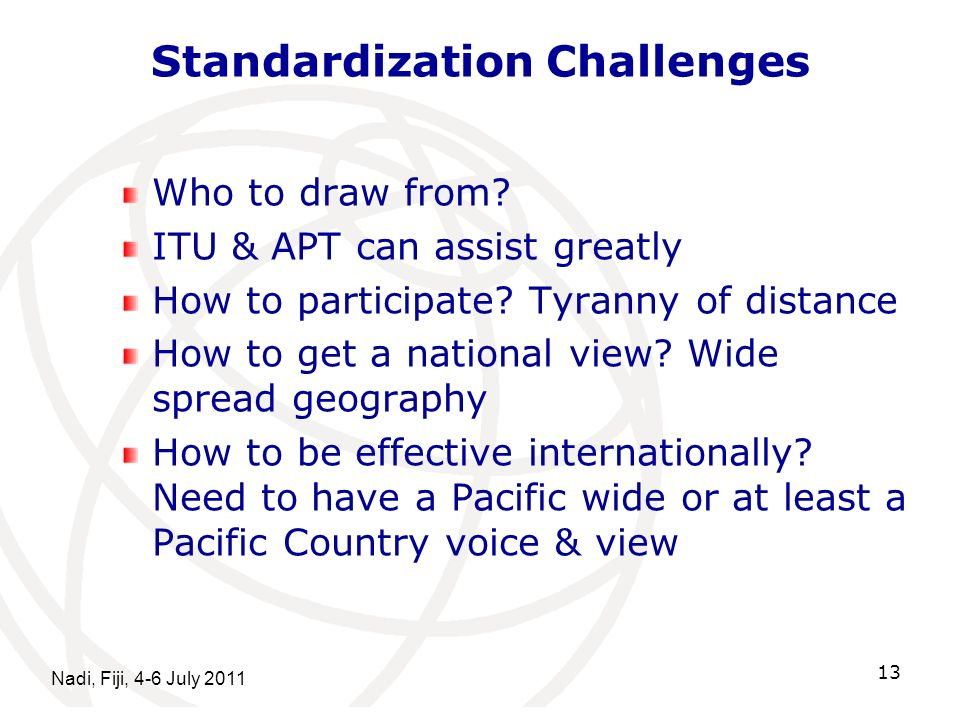 Nadi, Fiji, 4-6 July 2011 13 Standardization Challenges Who to draw from.